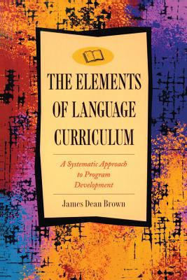 Elements of Language Curriculum: A Systematic Approach to Program Development 9780838458105