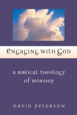 Engaging with God: A Biblical Theology of Worship 9780830826971