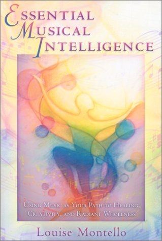 Essential Music Intelligence: Using Music as Your Path to Healing, Creativity, and Radiant Wholeness 9780835608145