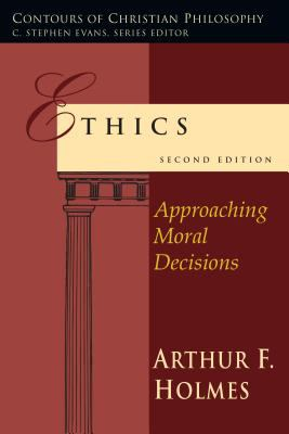 Ethics: Approaching Moral Decisions 9780830828036