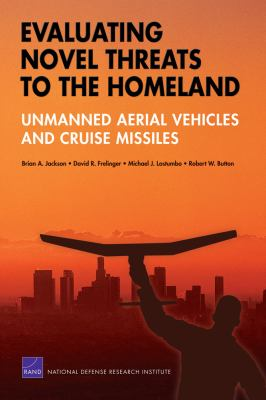 Evaluating Novel Threats to the Homeland: Unmanned Aerial Vehicles and Cruise Missiles 9780833041692