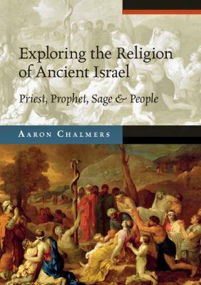 Exploring the Religion of Ancient Israel: Priest, Prophet, Sage and People 9780830825455