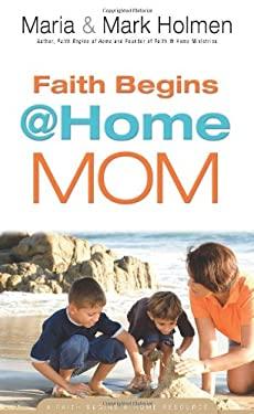 Faith Begins @ Home Mom 9780830752317