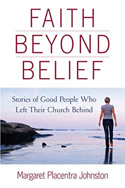 Faith Beyond Belief: Stories of Good People Who Left Their Church Behind 9780835609050