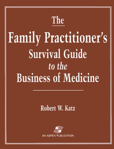 Family Practitioner's Survival Guide to the Business of Medicine 9780834211520