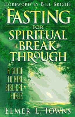 Fasting for Spiritual Breakthrough: A Guide to Nine Biblical Fasts 9780830718399