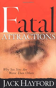 Fatal Attractions: Why Sex Sins Are Worse Than Others 9780830729685