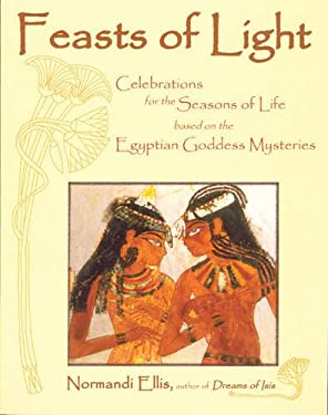 Feasts of Light: Celebrations for the Seasons of Life Based on the Egyptian Goddess Mysteries 9780835607445