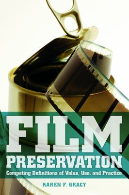 Film Preservation: Competing Definitions of Value, Use, and Practice 9780838910313