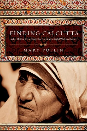 Finding Calcutta: What Mother Teresa Taught Me about Meaningful Work and Service 9780830834723