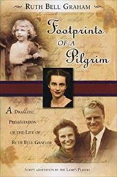 Footprints of a Pilgrim: A Dramatic Presentation of the Life of Ruth Bell Graham 3633957