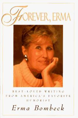 Forever Erma: Best-Loved Writing from America's Favorite Philosopher 9780836226843
