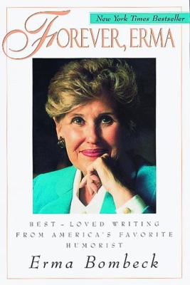 Forever, Erma: Best-Loved Writing from America's Favorite Humorist 9780836236736