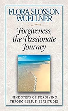 Forgiveness, the Passionate Journey: Nine Steps of Forgiving Through Jesus' Beatitudes 9780835809450