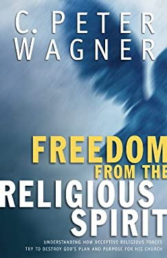 Freedom from the Religious Spirit: Understanding How Deceptive Religious Forces Try to Destroy God's Plan and Purpose for His Church 9780830736706