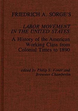 Friedrich A. Sorge's Labor Movement in the United States: A History of the American Working Class from Colonial Times to 1890 9780837190280