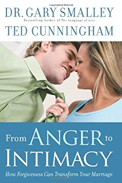 From Anger to Intimacy: How Forgiveness Can Transform Your Marriage 9780830746767