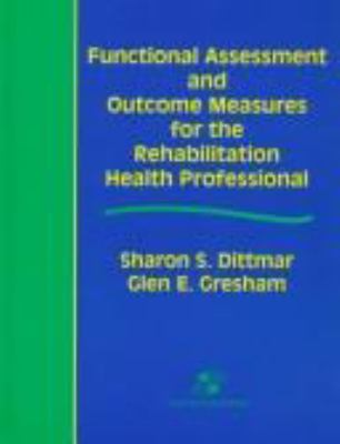 Functional Assessment and Outcome Measures for the Rehabilitation Health Professional 9780834209299
