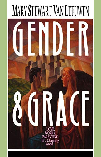 Gender & Grace: Love, Work & Parenting in a Changing World 9780830812974
