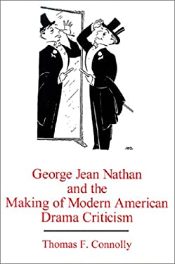 George Jean Nathan and the Making of Modern American Drama Criticism 9780838637807