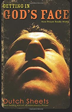 Getting in God's Face: How Prayer Really Works 9780830738014