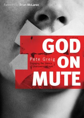 God on Mute: Engaging the Silence of Unanswered Prayer 9780830743247