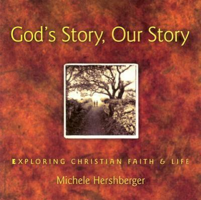 God's Story, Our Story: Exploring Christian Faith and Life 9780836192506