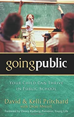 Going Public: Your Child Can Thrive in Public School 9780830745777