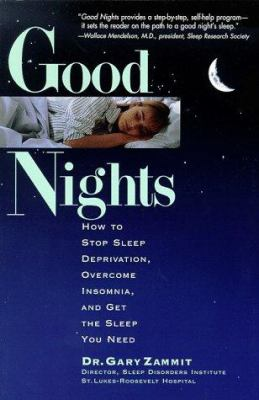 Good Nights: How to Stop Sleep Deprivation, Overcome Insomnia, and Get the Sleep You Need 9780836252750