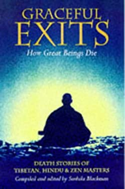 Graceful Exits: How Great Beings Die: Death Stories of Tibetan, Hindu and Zen Masters 9780834803916