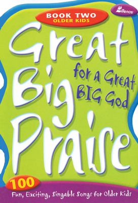 Great Big Praise for a Great Big God, Book 2: 100 Fun, Exciting, Singable Songs for Older Kids 9780834171107