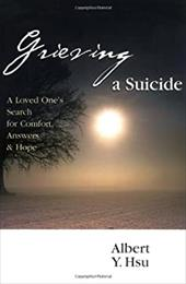 Grieving a Suicide: A Loved One's Search for Comfort, Answers & Hope