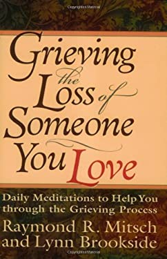 Grieving the Loss of Someone You Love: Daily Meditations to Help You Through the Grieving Process 9780830734368