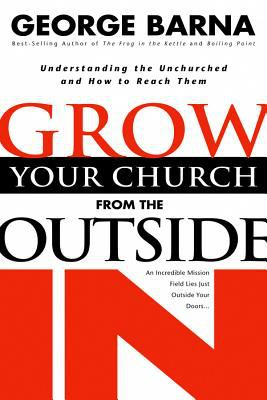 Growing Your Church from the Outside in: Understanding the Unchurched and How to Reach Them 9780830730759