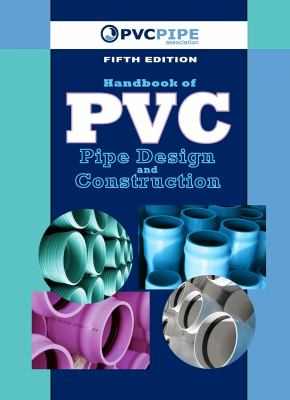 Handbook of PVC Pipe Design and Construction (First Industrial Press Edition) 9780831134501