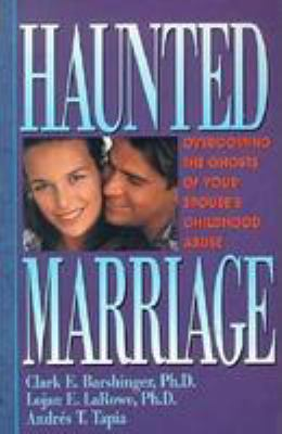 Haunted Marriage: Overcoming the Ghosts of Your Spouse's Childhood Abuse 9780830816460