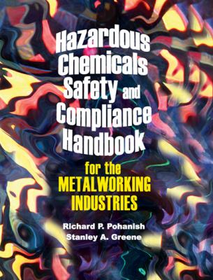 Hazardous Chemicals Safety and Compliance Handbook for the Metalworking Industries 9780831132613