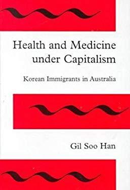 Health and Medicine Under Capitalism: Korean Immigrants in Australia