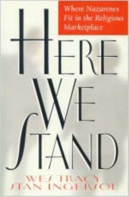 Here We Stand: Where Nazarenes Fit in the Religious Marketplace 9780834117129