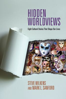 Hidden Worldviews: Eight Cultural Stories That Shape Our Lives 9780830838547