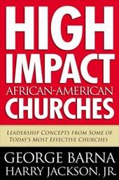 High Impact African American Churches: Leadership Concepts from Some of Today's Most Effective Churches 12040493
