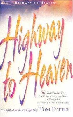 Highway to Heaven: 56 Gospel Favorites for Choir, Congregation, or Ensemble 4-Part 9780834170711