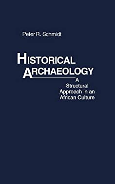 Historical Archaeology: A Structural Approach in an African Culture 9780837198491