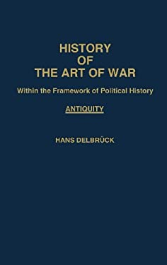 History of the Art of War Within the Framework of Political History: Antiquity 9780837163659