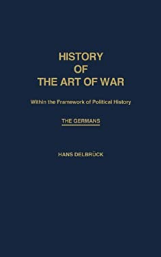 History of the Art of War Within the Framework of Political History: The Germans 9780837181639