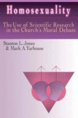 Homosexuality: The Use of Scientific Research in the Church's Moral Debate 9780830815678
