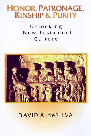 Honor, Patronage, Kinship & Purity: Unlocking New Testament Culture 9780830815722