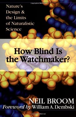 How Blind Is the Watchmaker?: Nature's Design & the Limits of Naturalistic Science 9780830822966