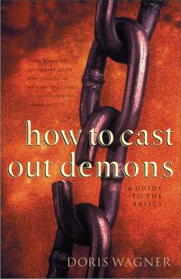 How to Cast Out Demons: A Guide to the Basics 9780830725359