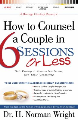 How to Counsel a Couple in 6 Sessions or Less: Their Marriage Is Meant to Last Forever, Not Their Counseling 9780830730681